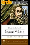 O Encanto Poético de Isaac Watts (Um Perfil de Homens Piedosos)
