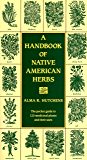 A Handbook of Native American Herbs: The Pocket Guide to 125 Medicinal Plants and Their Uses (Healing Arts) (English Edition)