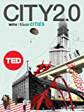 City 2.0: The Habitat of the Future and How to Get There (TED Books Book 31)