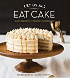 Let Us All Eat Cake: Gluten-Free Recipes for Everyone's Favorite Cakes