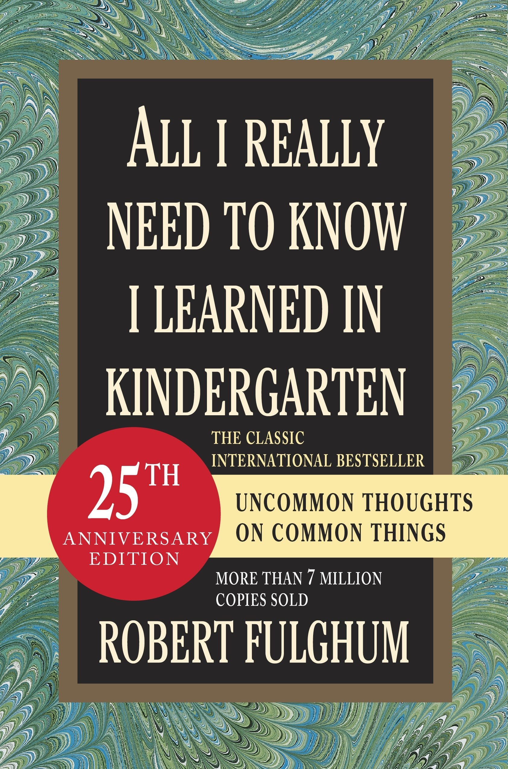 All I Really Need to Know I Learned in Kindergarten: Uncommon Thoughts on Common Things ebook