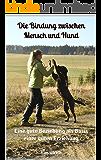 Die Bindung zwischen Mensch und Hund - Eine gute Beziehung als Basis einer guten Erziehung