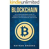 Blockchain: The Ultimate Beginner's Guide to Understand and Invest in Blockchain, Ethereum, Cryptocurrencies, and Bitcoin (Blockchain, Bitcoin, Ethereum, Cryptocurrencies)