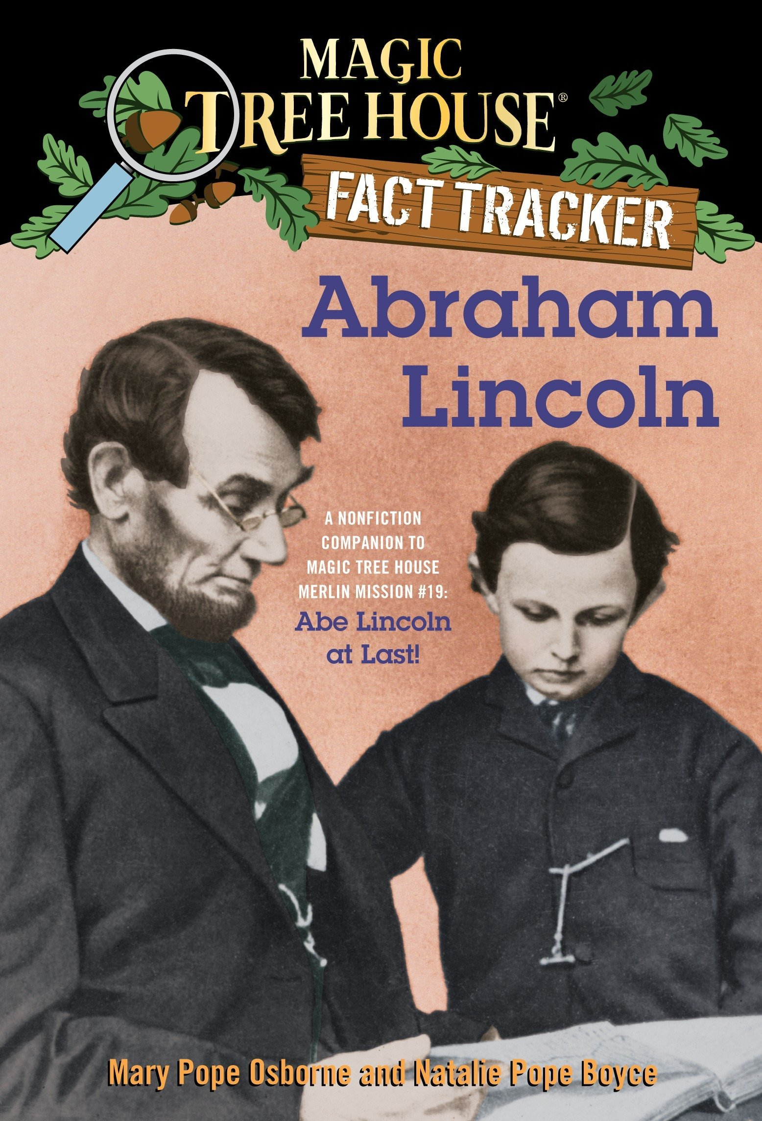 Magic Tree House Fact Tracker: Abraham Lincoln: A Nonfiction Companion to Magic Tree House #47: Abe Lincoln at Last! Paperback – December 27, 2011 Mary Pope Osborne Natalie Pope Boyce Sal Murdocca 0375870245