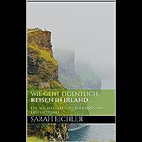 Wie geht eigentlich: Reisen in Irland: Die wichtigsten Insidertipps aus erster Hand (Wie geht eigentlich...? 1)