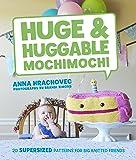Random House Huge & Huggable Mochimochi: 20 Supersized Patterns for Big Knitted Friends