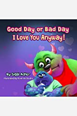 """""""Good Day or Bad Day – I Love You Anyway!"""": Children's bedtime Book About Emotions (The Goodnight Monsters Bedtime Books 1) Kindle Edition"""