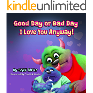 Good Day or Bad Day – I Love You Anyway!: Children's book about emotions (The Goodnight Monsters Bedtime Books 1)