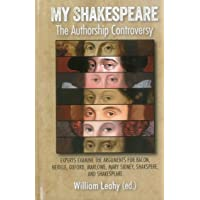 My Shakespeare: The Authorship Controversy: Experts Examine the Arguments for Bacon, Neville, Oxford, Marlowe, Mary Sidney, Shakspere, and Shakespeare