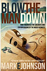 Blow the Man Down: How I navigated the sailboats and station wagons of the music business Kindle Edition