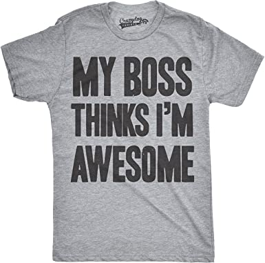 de399f48c My Boss Thinks I'm Awesome T Shirt Funny Employee Wife Mom Hilarious Tee (
