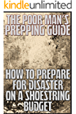 The Poor Man's Prepping Guide: How to Prepare for Disaster on a Shoestring Budget (Stay Alive Book 2)