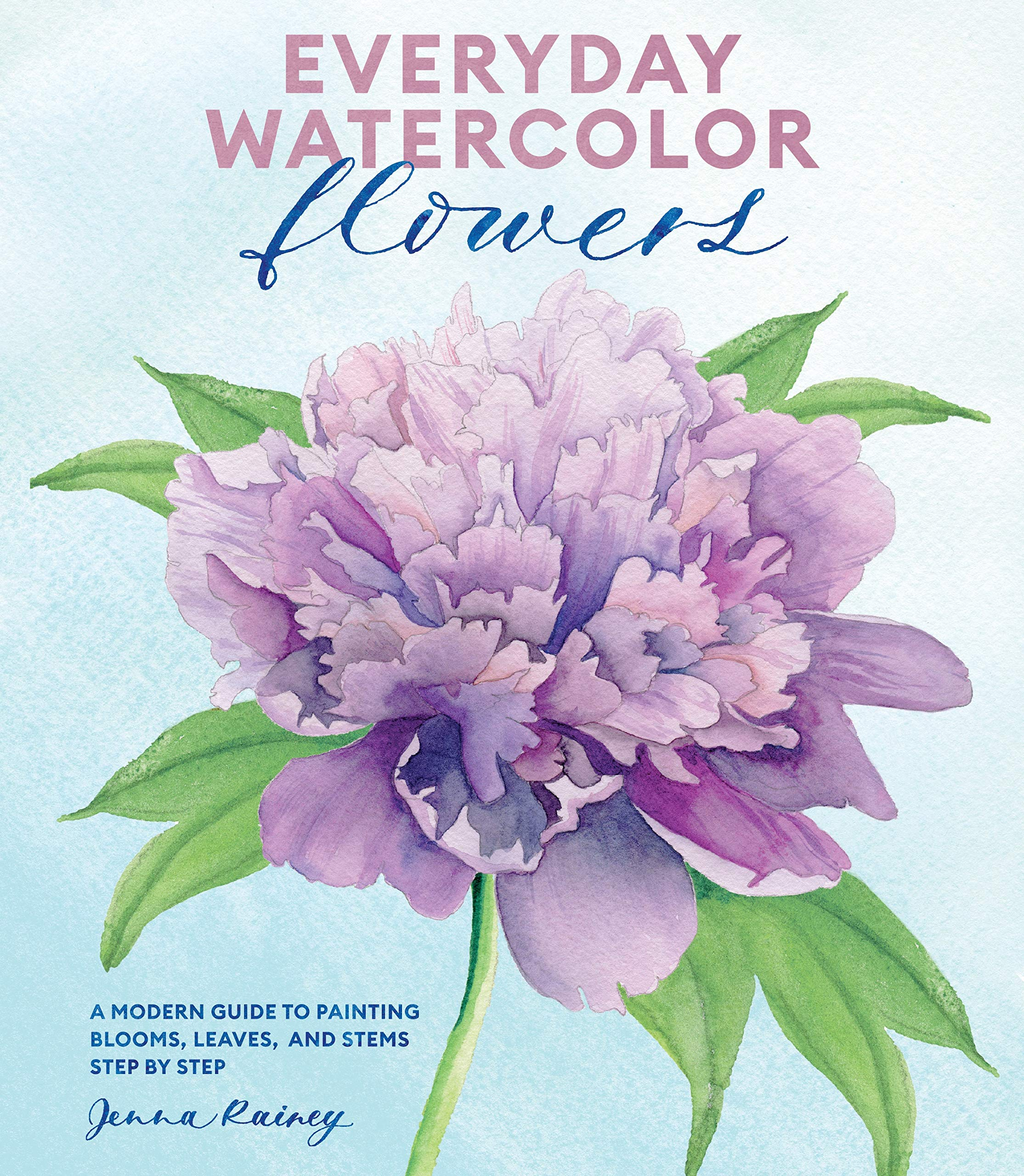 Amazon Com Everyday Watercolor Flowers A Modern Guide To