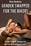 Gender Swapped for the Bikers (Gender Swap MC Menage and Aphrodisiac Humiliation Erotica)