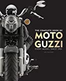 The Complete Book of Moto Guzzi: Every Model Since 1921