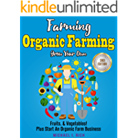 Farming: Organic Farming - Grow Your Own: Fruits, & Vegetables! Plus Start An Organic Farm Business. (Green Living, Homesteading, Self Sufficiency)