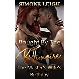 The Master's Wife's Birthday: BDSM, Bondage, Love and Menage with Three Masters and their Submissive Women (Bought by the Bil