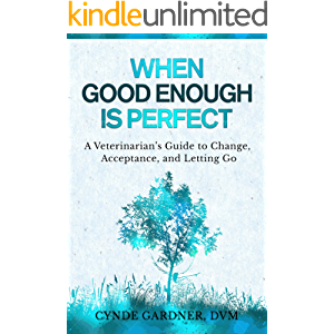 When Good Enough is Perfect: A Veterinarian's Guide to Change, Acceptance, and Letting Go