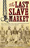 The Last Slave Market: Dr John Kirk and the Struggle to End the East African Slave Trade