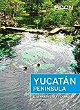 Moon Yucatán Peninsula: Including Chiapas (Moon Travel Guides)