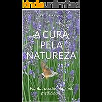 A CURA PELA NATUREZA: Plantas usadas para fins medicinais.