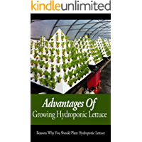 Advantages Of Growing Hydroponic Lettuce: Reasons Why You Should Plant Hydroponic Lettuce (English Edition)