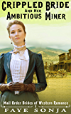 The Crippled Bride and The Ambitious Miner (Mail Order Brides of Western Romance Book 1)