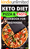 Keto Diet Pizza & Pasta Cookbook For Beginners: 120+ Easy & Quick Ketogenic Recipes and Low-Carb Keto Italian Food…
