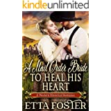 A Mail Order Bride to Heal his Heart: A Historical Western Romance Book