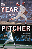 The Year of the Pitcher: Bob Gibson, Denny McLain, and the End of Baseball's Golden Age