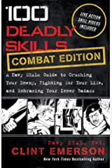 100 Deadly Skills: COMBAT EDITION: A Navy SEAL's Guide to Crushing Your Enemy, Fighting for Your Life, and Embracing Your Inner Badass Kindle Edition