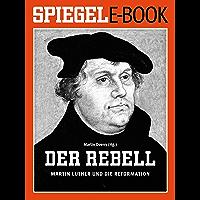 Der Rebell - Martin Luther und die Reformation: Ein SPIEGEL E-Book (German Edition)