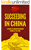 Succeeding in China: A guide to understanding Chinese culture