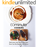 60 Minute Cooking: Delicious and Quick Recipes That Can Be Made in 60 Minutes