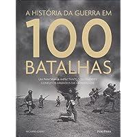 A História da Guerra em 100 Batalhas
