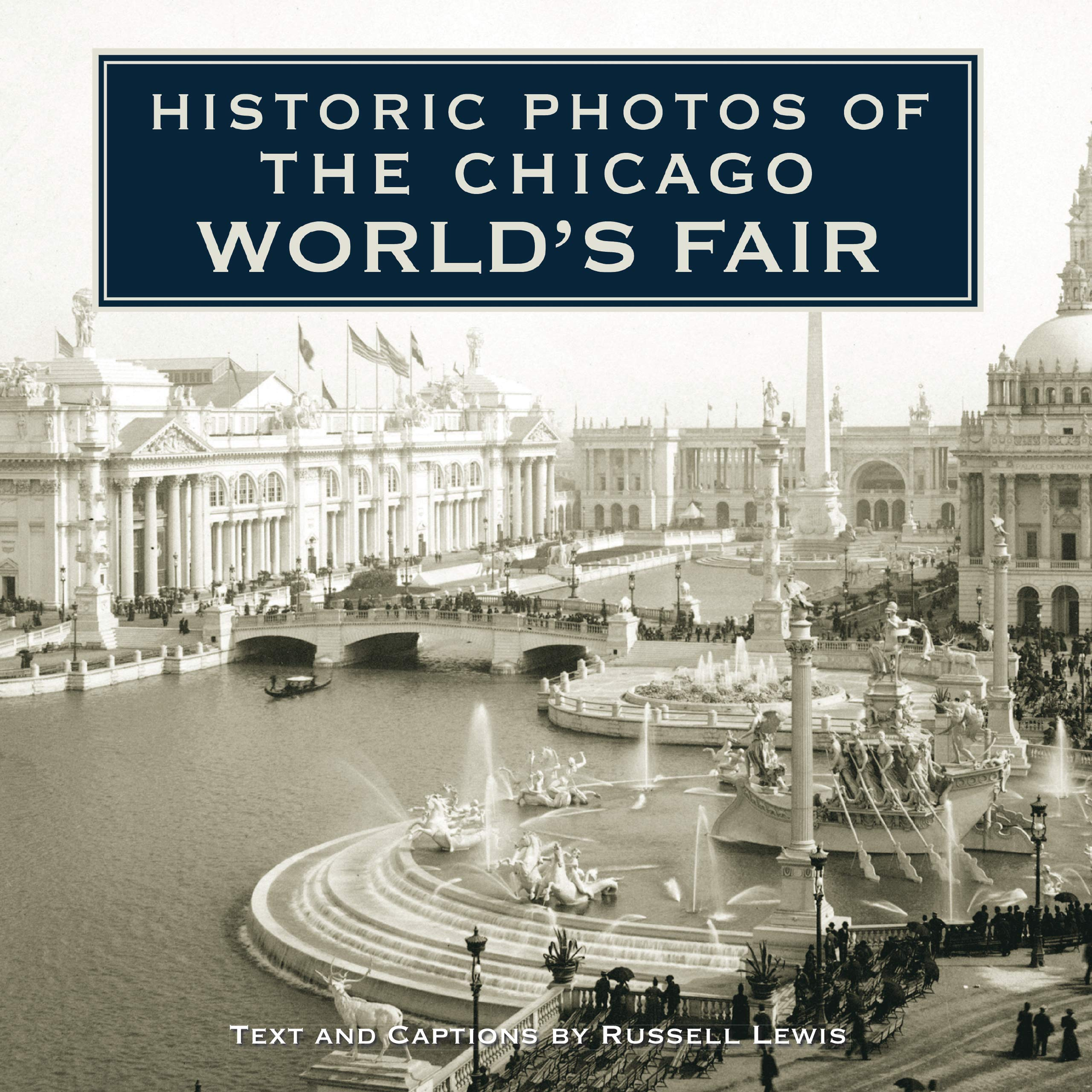 Historic Photos of the Chicago World's Fair: Russell Lewis: 9781596525696:  Amazon.com: Books