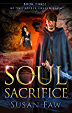 Soul Sacrifice: Soul Sacrifice: Book Three of The Spirit Shield Saga