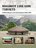 Maginot Line Gun Turrets: And French gun turret development 1880–1940 (New Vanguard)