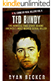 Ted Bundy: The Horrific True Story behind America's Most Wicked Serial Killer (Real Crime By Real Killers Book 4)