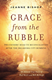 Grace from the Rubble: Two Fathers' Road to Reconciliation after the Oklahoma City Bombing