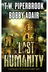 The Last Humanity: A Dystopian Society in a Post Apocalyptic World (The Last Survivors Book 3) Kindle Edition