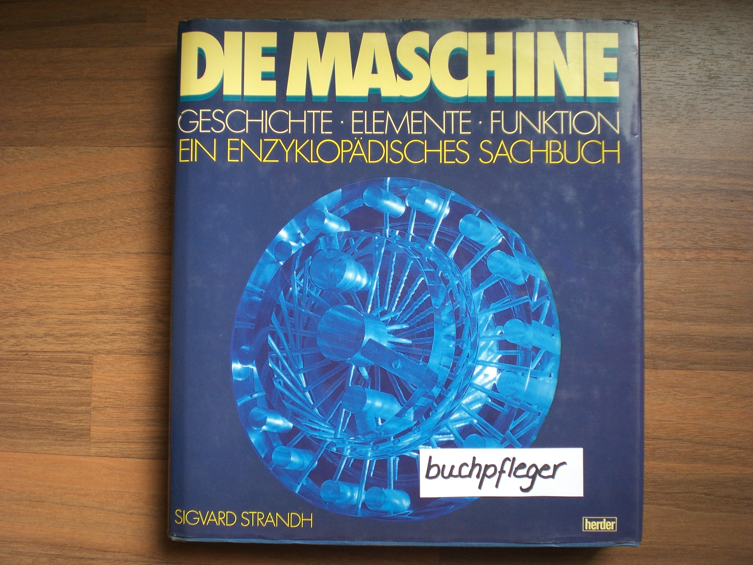 Die Maschine. Geschichte, Elemente, Funktion. Ein enzyklopädisches Sachbuch