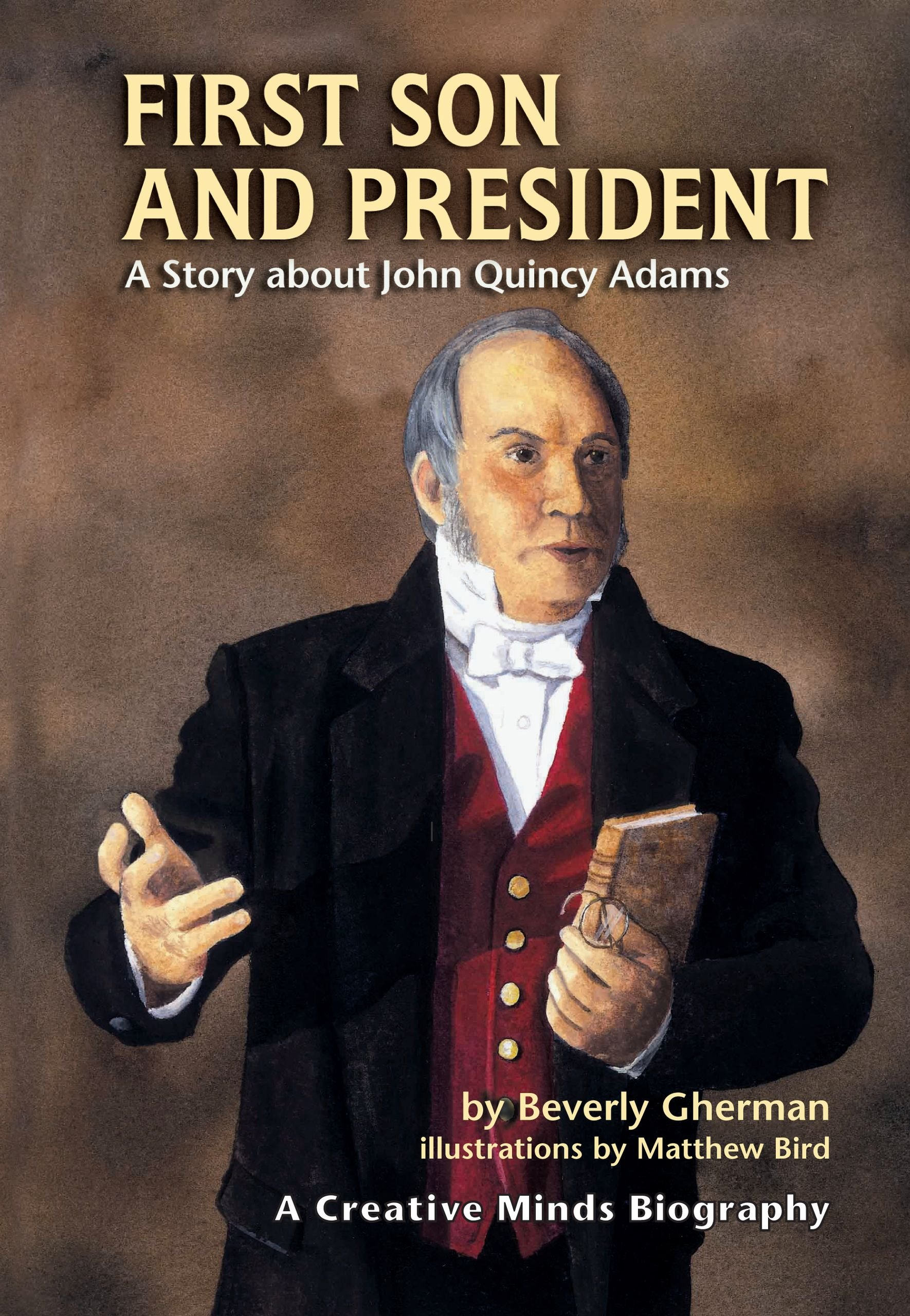 First Son and President: A Story about John Quincy Adams (Creative Minds Biography) (Creative Minds Biographies) PDF