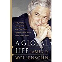 A Global Life: My Journey Among Rich and Poor, from Sydney to Wall Street to the World Bank