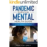 Pandemic Survival Mental Health Guide: How To Manage Your Mood Effectively In Times Of Global Distress And Uncertainty