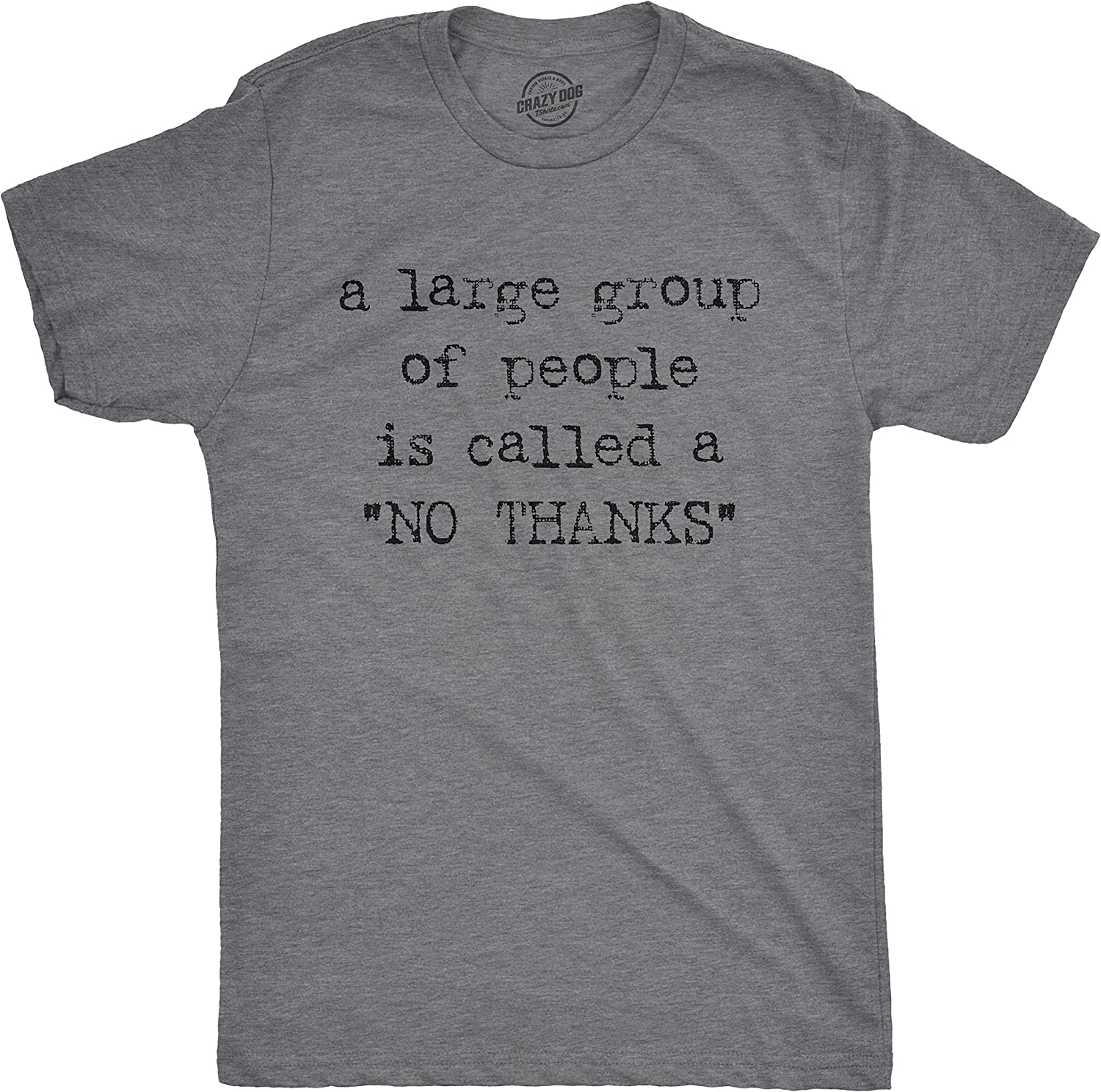 Mens A Large Group of People is Called A No Thanks T Shirt Funny Saracastic Tee