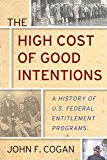 The High Cost of Good Intentions: A History of U.S. Federal Entitlement Programs