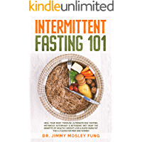 Intermittent Fasting 101: Heal Your Body Through Alternate-Day Fasting, Autophagy & Ketogenic Diet. Get the benefits of Healthy Weight Loss & Burn Fat. The A-Z guide and recipes for men and women