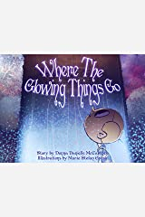 Where The Glowing Things Go Kindle Edition