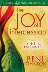 The Joy of Intercession: A 40-Day Encounter (Happy Intercessor Devotional) Kindle Edition